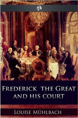 Mühlbach, Luise - Frederick the Great and His Court, ebook