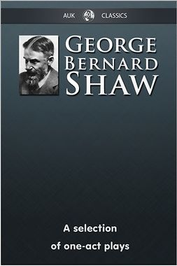 Shaw, George Bernard - George Bernard Shaw - A Selection of One-Act Plays, ebook
