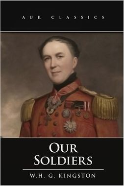 Kingston, William Henry Giles - Our Soldiers, ebook