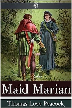Peacock, Thomas Love - Maid Marian, ebook