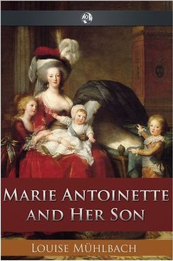 Muhlbach, Louise - Marie Antoinette and Her Son, ebook