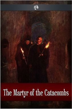 Anonymous - The Martyr of the Catacombs, ebook