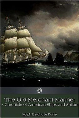 Paine, Ralph Delahaye - The Old Merchant Marine, ebook
