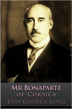 Bangs, John Kendrick - Mr Bonaparte of Corsica, e-bok