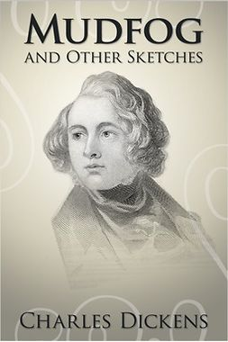 Dickens, Charles - Mudfog and Other Sketches, e-kirja