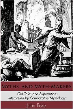 Fiske, John - Myths and Myth-Makers, ebook