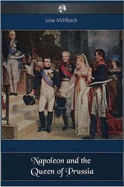 Muhlbach, Louise - Napoleon and the Queen of Prussia, ebook
