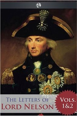 Nelson, Horatio - The Letters of Lord Nelson - Volumes 1 and 2, ebook