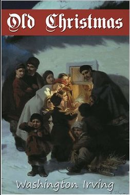 Washington Irving, Washington - Old Christmas, ebook