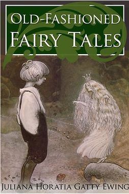 Ewing, Juliana Horatia - Old-Fashioned Fairy Tales, ebook