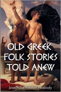 Peabody, Josephine - Old Greek Folk Stories Told Anew, ebook