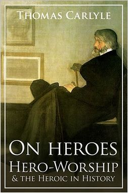 Carlyle, Thomas - On Heroes, Hero-Worship and the Heroic in History, ebook
