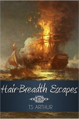Arthur, T. S. - Hair-Breadth Escapes, ebook