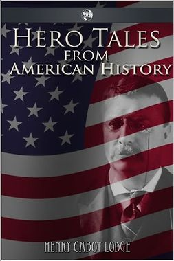 Lodge, Henry Cabot - Hero Tales from American History, ebook