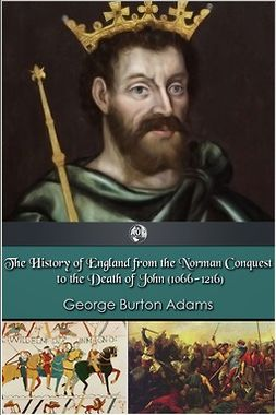 Adams, George Burton - The History of England 1066-1216, ebook