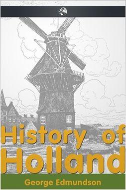Edmundson, George - History of Holland, ebook