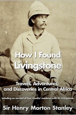 Stanley, Henry Morton - How I Found Livingstone, ebook