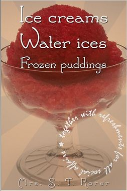 Rorer, Sarah Tyson - Ice Creams, Water Ices, Frozen Puddings, ebook