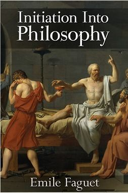 Faguet, Emile - Initiation into Philosophy, e-kirja