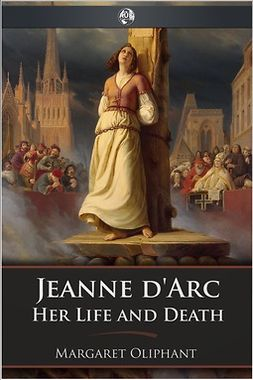 Oliphant, Margaret - Jeanne d'Arc, ebook