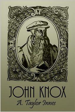 Innes, Alexander Taylor - John Knox, ebook