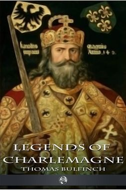 Bulfinch, Thomas - Legends of Charlemagne, e-bok