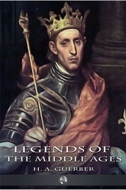 Guerber, H. A. - Legends of the Middle Ages, e-bok