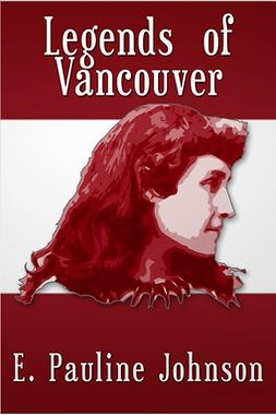 Johnson, E. Pauline - Legends of Vancouver, ebook