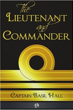Hall, Captain Basil - The Lieutenant and Commander, ebook