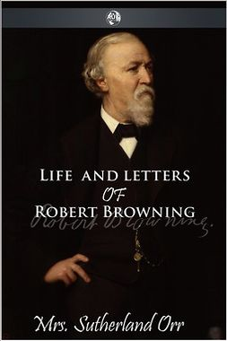 Orr, Sutherland - Life and Letters of Robert Browning, ebook