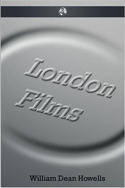 Howells, William Dean - London Films, ebook