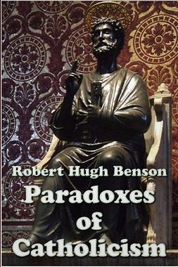 Benson, Robert Hugh - Paradoxes of Catholicism, ebook