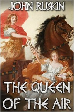 Ruskin, John - The Queen of the Air, ebook