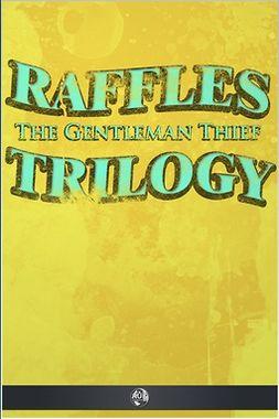 Hornung, E. W. - Raffles the Gentleman Thief - Trilogy, ebook