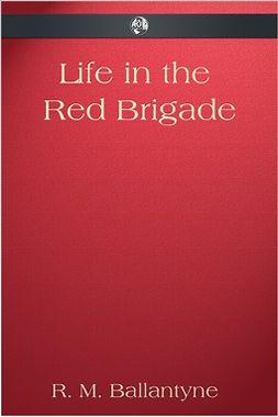 Ballantyne, R. M. - Life in the Red Brigade, ebook