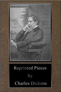 Dickens, Charles - Reprinted Pieces, e-kirja