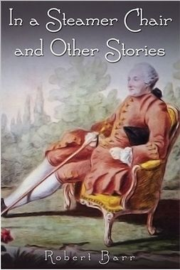 Barr, Robert - In a Steamer Chair and Other Stories, e-kirja