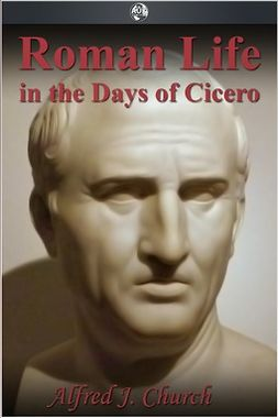 Church, Alfred J. - Roman Life in the Days of Cicero, ebook
