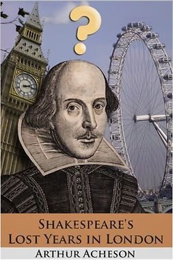 Acheson, Arthur - Shakespeare's Lost Years in London, ebook