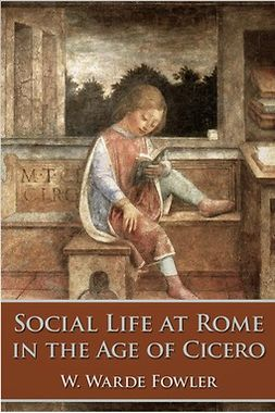 Fowler, W. Warde - Social Life at Rome in the Age of Cicero, ebook