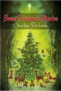 Dickens, Charles - Some Christmas Stories, ebook