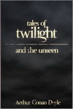 Doyle, Arthur Conan - Tales of Twilight and the Unseen, ebook