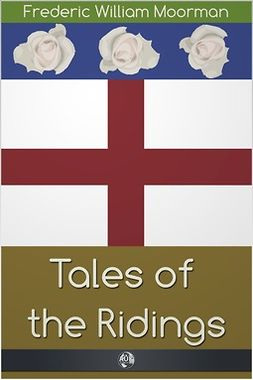 Moorman, Frederic - Tales of the Ridings, ebook