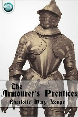 Yonge, Charlotte Mary - The Armourer's Prentices, e-bok