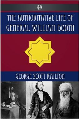 Railton, George Scott - The Authoritative Life of General William Booth, ebook