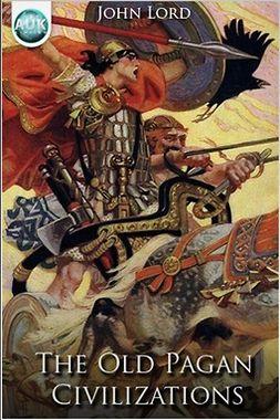 Lord, John - The Old Pagan Civilizations, e-kirja