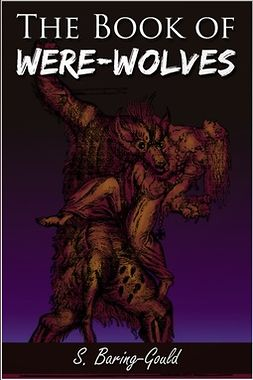 Baring-Gould, Sabine - The Book of Were-Wolves, ebook