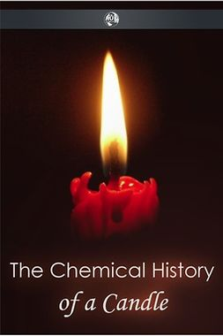 Faraday, Michael - The Chemical History of a Candle, ebook