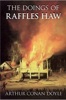 Doyle, Arthur Conan - The Doings of Raffles Haw, ebook
