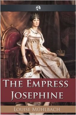Muhlbach, Louise - The Empress Josephine, ebook